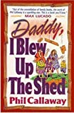 Daddy, I Blew Up the Shed