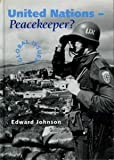 Image: United Nations - Peacekeeper? (Global Issues), by Edward Johnson. Publisher: Hodder Wayland (June 30, 1995)