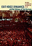 Exit-Voice Dynamics and the Collapse of East Germany : The Crisis of Leninism and the Revolution of 1989, Pfaff, Steven, 0822337525
