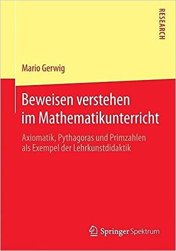Beweisen verstehen im Mathematikunterricht: Axiomatik, Pythagoras und Primzahlen als Exempel der Lehrkunstdidaktik