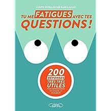 Tu me fatigues avec tes questions !: 200 réponses très très utiles pour impressionner tes copains... et tes parents