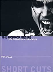 The Horror Genre: From Beelzebub to Blair Witch (Short Cuts) by Paul Wells (2000-09-15)