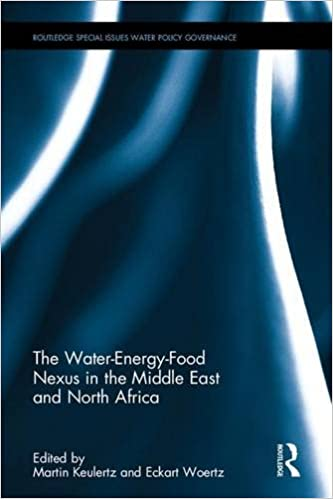 The Water-Energy-Food Nexus in the Middle East and North Africa (Routledge Special Issues on Water Policy and Governance)