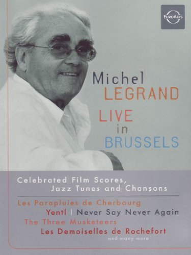 Michel Legrand: Live in Brussels Celebrated Film Scores, Jazz Tunes and Chansons by
