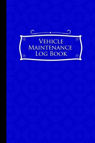 Vehicle Maintenance Log Book: Repairs And Maintenance Record Book for Cars, Trucks, Motorcycles and Other Vehicles with Parts List and Mileage Log, ... x 9