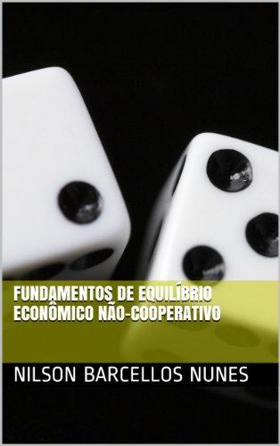 Download Fundamentos de Equilíbrio Econômico Não-cooperativo (Portuguese Edition) Pdf