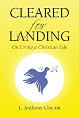Cleared for Landing: On Living a Christian Life by L. Anthony Clayton (2008-08-20) Mass Market Paperback