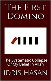 The First Domino: The Systematic Collapse Of My Belief In Allah by [Hasan, Idris]
