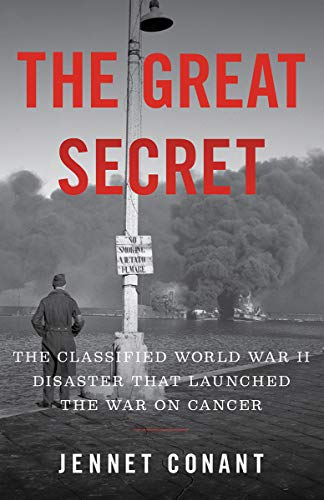 Book Cover: The Great Secret: The Classified World War II Disaster that Launched the War on Cancer