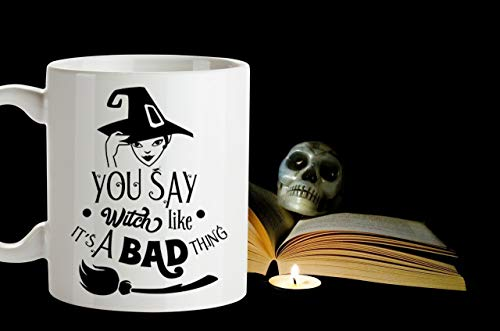 You Say Witch Like Its A Bad Thing Coffee Mug Witch Mug Witch Coffee Mug Witches Mug Halloween Mug Witchy Gifts Wiccan Wicca Mug -