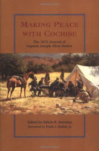 Making Peace With Cochise: The 1872 Journal of Captain Joseph Alton - Park Pa City Lancaster