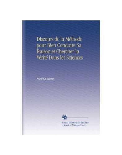 Discours de la Méthode pour Bien Conduire Sa Raison et Chercher la Vérité Dans les Sciences (French Edition)