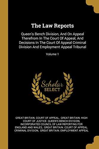 The Law Reports: Queen's Bench Division, And On Appeal Therefrom In The Court Of Appeal, And Decisions In The Court Of Appeal Criminal Division And Employment Appeal Tribunal; Volume 1