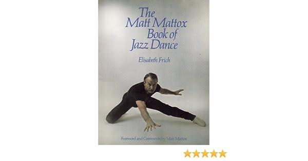 Matt Mattox Book of Jazz Dance: Matt Frich Elisabeth