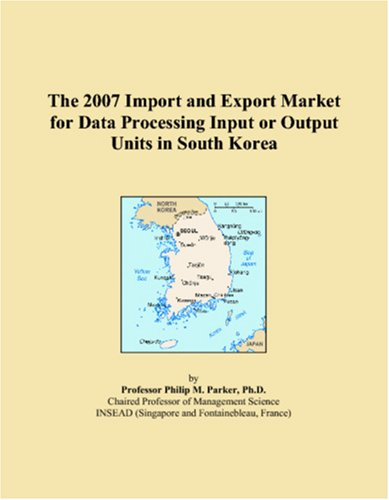 - The 2007 Import and Export Market for Data Processing Input or Output Units in South Korea