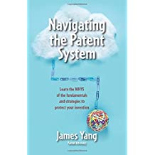 Navigating the Patent System: Learn the WHYS of the fundamentals and strategies to protect your invention