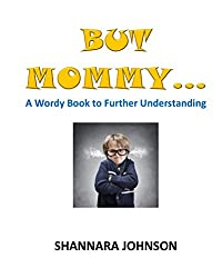 But Mommy...: A Wordy Book to Further Understanding (Wordy Books 1)