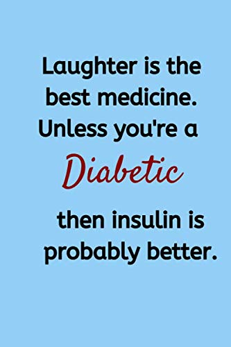 Laughter Is The Best Medicine. Unless You're a Diabetic, Then Insulin Is Probably Better: Small Lined A5 Notebook (6