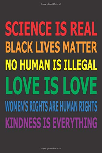 Science Is Real Black Live Matter No Human Is Illegal Love Is Love Women S Rights Are Human Rights Kindness Is Eveything Beautiful Quote For Pride Justice And Freedom For All Solidarity