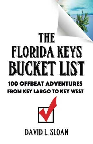 The Florida Keys Bucket List: 100 Offbeat Adventures From Key Largo To Key West (Florida Keys Travel Book)