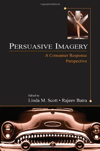Persuasive Imagery: A Consumer Response Perspective (Advertising and Consumer Psychology)