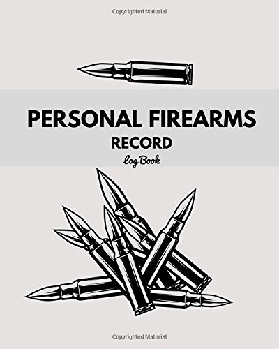 "Download Personal Firearms Record Log Book: Grey Inventory, Acquisition & Disposition Record Book  Owners Keep All The Details Of Your Guns In One Place  ...  Large 8"" x 10"" (Organization) (Volume 2) pdf"