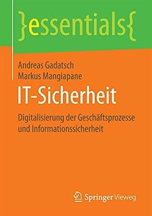 IT-Sicherheit: Digitalisierung der Geschäftsprozesse und Informationssicherheit (essentials) (German Edition)