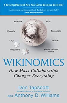 Wikinomics: How Mass Collaboration Changes Everything by [Tapscott, Don, Williams, Anthony D.]