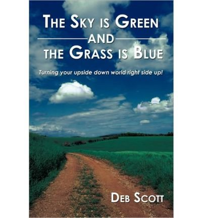 The Sky is Green and the Grass is Blue : Turning Your Upside Down World Right Side Up!(Paperback) - 2009 Edition PDF