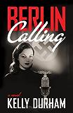 Berlin Calling--A World War II Thriller