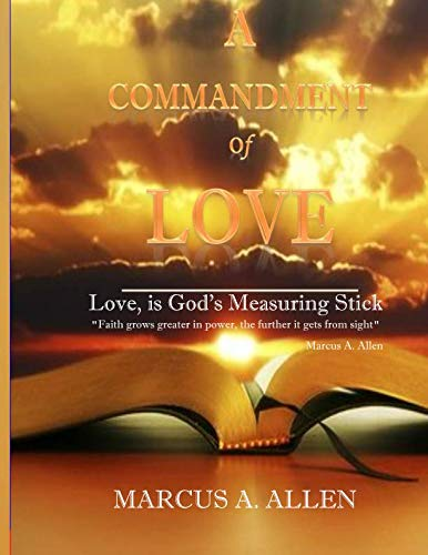 A Commandment of Love: Love, is God's Measuring Stick