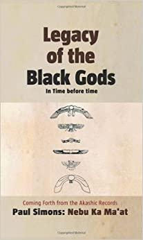 Book Legacy of the Black Gods, In Time before time: The Genealogy of Mankind from Ganawah to Lemuria to Atlantis to Egypt and Today