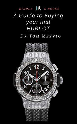 A Guide to Buying Your First HUBLOT Watch: The Big Bang Swiss Luxury Watch fit for a -