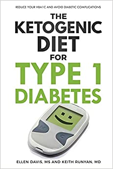 The Ketogenic Diet for Type 1 Diabetes: Reduce Your HbA1c and Avoid Diabetic Complications, by Ellen Davis M.S.