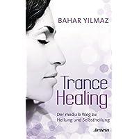 Trance Healing: Der mediale Weg zu Heilung und Selbstheilung