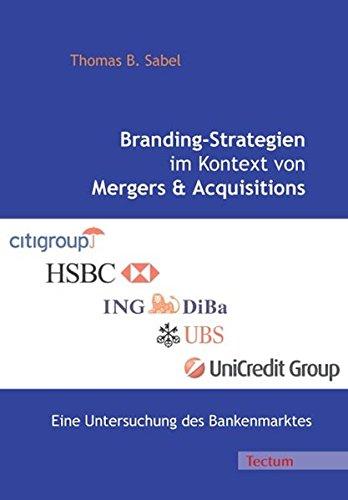 Branding-Strategien im Kontext von Mergers & Acquisitions: Eine Untersuchung des Bankenmarktes