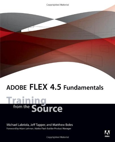 [PDF] Adobe Flex 4.5 Fundamentals: Training from the Source Free Download | Publisher : Adobe Press | Category : Computers & Internet | ISBN 10 : 0321777123 | ISBN 13 : 9780321777126