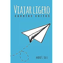 Viajar Ligero: Cuentos Cortos (Spanish Edition)