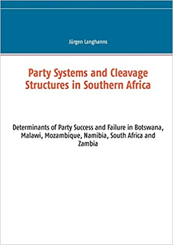 Party Systems and Cleavage Structures in Southern Africa: Determinants of Party Success and Failure in Botswana, Malawi, Mozambique, Namibia, South Africa and Zambia