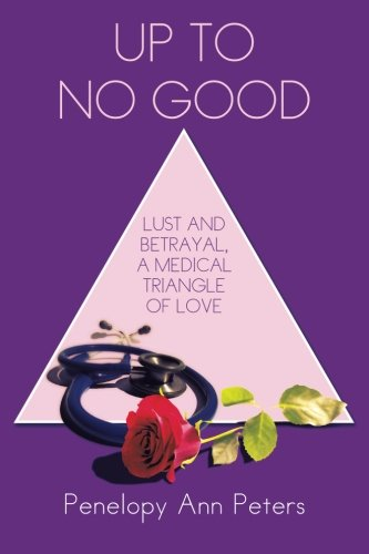 Download Up To No Good: Lust and Betrayal, a Medical Triangle of Love pdf