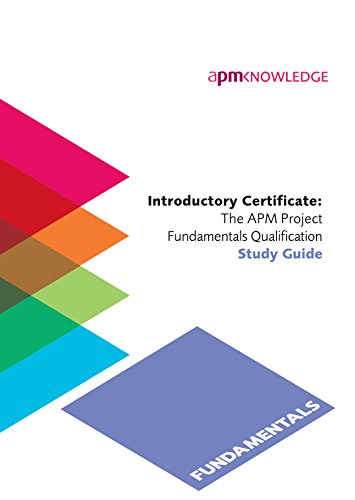 - Introductory Certificate: The APM Project Fundamentals Qualification Study Guide