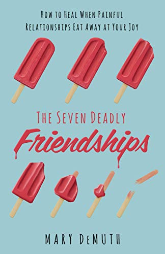 The Seven Deadly Friendships: How to Heal When Painful Relationships Eat Away at Your Joy by [DeMuth, Mary E.]