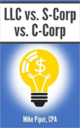 Amazon llc vs s corp vs c corp explained in 100 pages or amazon llc vs s corp vs c corp explained in 100 pages or less 9780981454276 mike piper books reheart Images