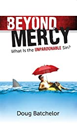 Beyond Mercy: What Is the Unpardonable Sin?