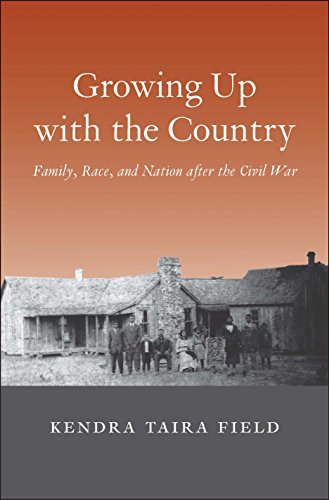 Growing Up with the Country: Family, Race, and Nation after the Civil War (The Lamar Series in We…