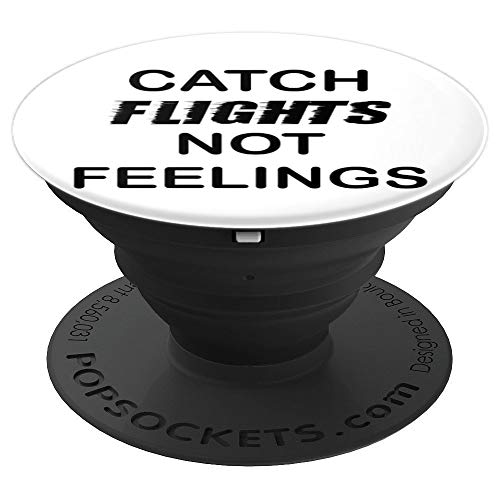 Pop Up Cell Phone Holder Catch Flights Not Feelings Travel PopSockets Grip and Stand for Phones and Tablets