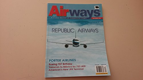 Airways Magazine  A Global Review Of Commercial Flight  December 2007  Republic Airways