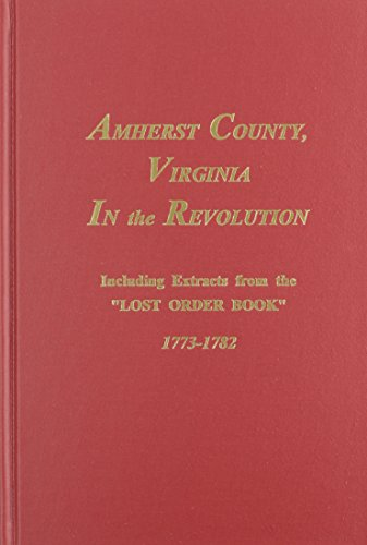 Amherst County, Virginia In the Revolution: Including Extracts from the Lost Order Book; - Us Amherst Ny