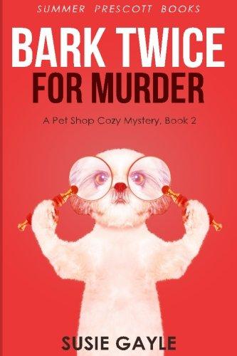 Bark Twice For Murder: A Pet Shop Mystery, Book 2 (Pet Shop Mysteries) (Volume 2) PDF