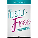 The Hustle-Free Business: A Simple 7-Step Plan to Grow, Get Results, and Have FUN!
